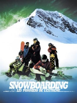 Snowboarding - les pionniers de l'extreme