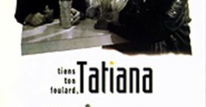 Tiens ton foulard, Tatiana (VOST)